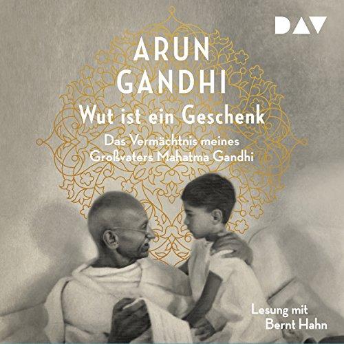 Wut ist ein Geschenk: Das Vermächtnis meines Großvaters Mahatma Gandhi by Der Audio Verlag