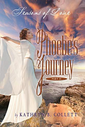 Phoebe's Journey Part 2: Seasons of Love by Kathryn B. Collett