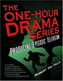 The One-Hour Drama: Producing Episodic Television, Robert Del Valle, 1879505967
