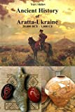 img - for Ancient History of Aratta-Ukraine : 20,000 BCE - 1,000 CE book / textbook / text book