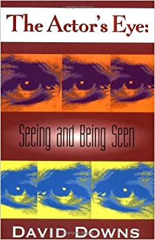 Book The Actor's Eye: Seeing and Being Seen (Applause Acting Series) by David Downs (2000-05-01)