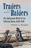 "Natale Zappia, ""Traders and Raiders: The Indigenous World of the Colorado Basin, 1540-1859"" (UNC Press, 2014)"