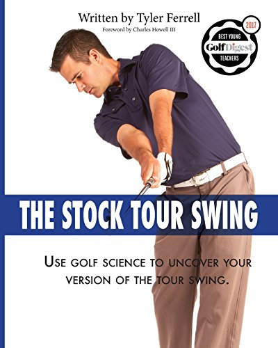 Stock Tour Swing: Use Golf Science To Uncover Your Version Of The Tour...