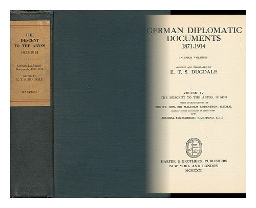 German Diplomatic Documents, 1871-1914. Selected and Translated by E. T. S. Dugdale. Volume IV. the Descent to the Abyss, 1911-1914