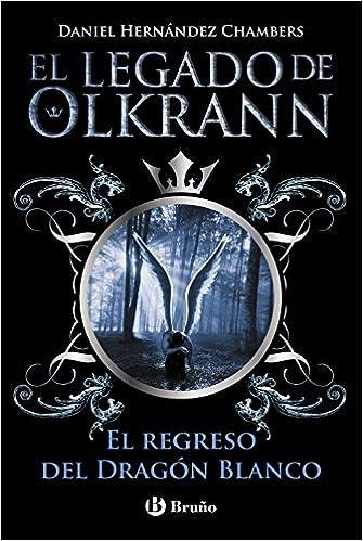 El regreso del Dragón Blanco Castellano - Juvenil - Narrativa - El Legado De Olkrann: Amazon.es: Daniel Hernández Chambers: Libros