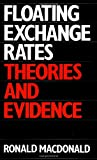 Floating Exchange Rates : Theories and Evidence, MacDonald, Ronald, 0415109264