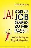 Ja! Es gibt den Job, der wirklich zu mir passt!: Mit dem WLS-Sinn-Kompass zu Erfolg und Erfüllung im Beruf