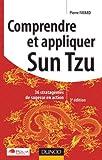 Comprendre et appliquer Sun Tzu - 3e éd - 36 stratagèmes de sagesse en action