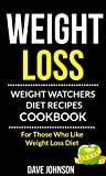 Weight Loss: Weight Watchers Diet Recipes Cookbook (For Those Who Like Weight Loss Diet)