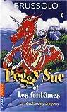 Peggy Sue et les Fantômes, Tome 7 : La révolte des dragons par Brussolo