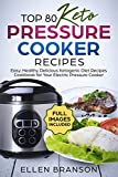Top 80 Keto Pressure Cooker Recipes: Easy, Healthy, Delicious Ketogenic Diet Recipes Cookbook for Your Electric Pressure Cooker (Keto recipes 1)