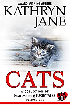 Cats: Volume One: A Collection of Heartwarming Furry-Tales by [Jane, Kathryn]