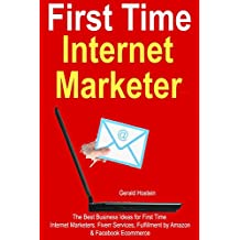First-Time Internet Marketer: The Best Business Ideas for First Time Internet Marketers. Fiverr Services, Fulfillment by Amazon  & Facebook Ecommerce