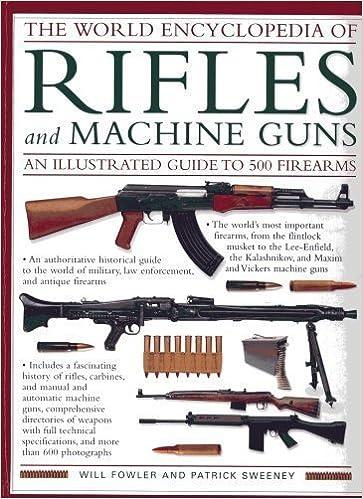 The World Encyclopedia of Rifles and Machine Guns - An