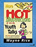 More Hot Illustrations for Youth Talks, Wayne Rice and Zondervan Publishing Staff, 0310207681