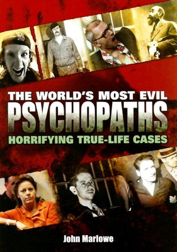 Download The World's Most Evil Psychopaths: Horrifying True-Life Cases PDF