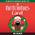 A Notchmas Carol: An Unofficial Minecraft Holiday Story Inspired by Charles Dickens' A Christmas Carol |  Dr. Block