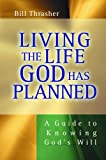 Living the Life God Has Planned, Bill Thrasher and William Thrasher, 0802436994