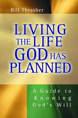 Living the Life God Has Planned : A Guide to Knowing God's Will