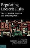 img - for Regulating Lifestyle Risks: The EU, Alcohol, Tobacco and Unhealthy Diets book / textbook / text book