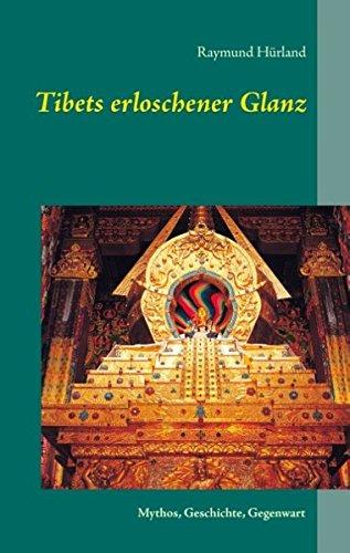 Tibets erloschener Glanz: Mythos, Geschichte, Gegenwart