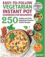 Easy-to-Follow Vegetarian Instant Pot Cookbook for Beginners: 250 Healthy and Tasty Vegetarian Pressure Cooker Recipes.