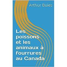 Les poissons et les animaux à fourrures au Canada (French Edition)