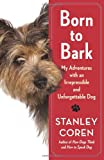 Born to Bark: My Adventures with an Irrepressible and Unforgettable Dog