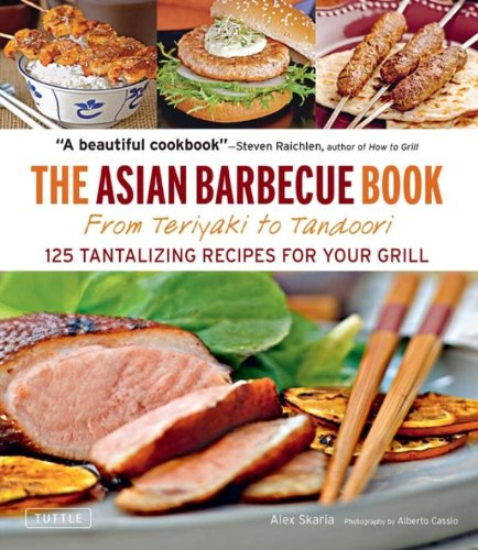 Asian Barbecue Book: From Teriyaki to Tandoori by Alex Skaria