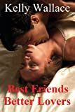 Best Friends Better Lovers, Kelly Wallace, 1482085593