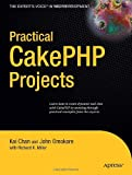 Practical CakePHP Projects, Kai Chan and John Omokore, 143021578X