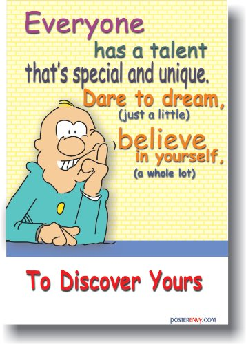 Everyone Has a Talent That's Special and Unique. Dare to Dream, Believe in Yourself,