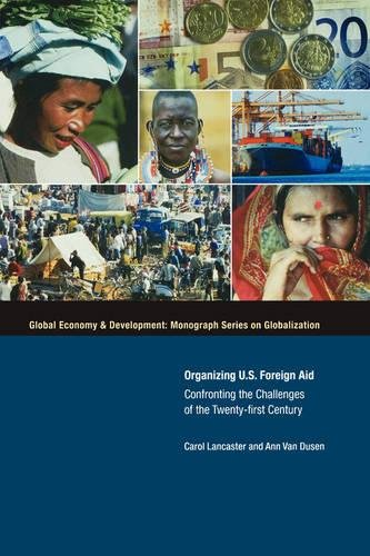 Organizing U.S. Foreign Aid: Confronting the Challenges of the Twenty-First Century (Global Economy & Development: M