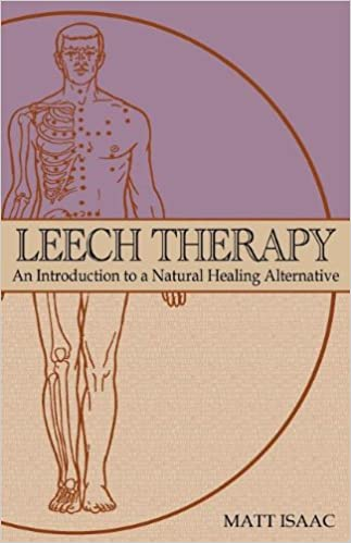 Leech Therapy: an introduction to a natural healing alternative ...