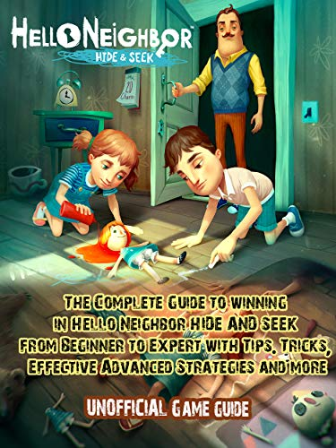 Hello Neighbor Hide and Seek: Complete Unofficial Game Guide for