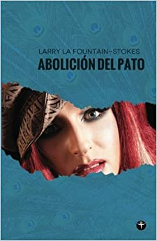 Abolicion del pato (Spanish Edition) by Larry La Fountain-Stokes (2013-05-24)