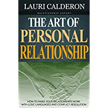 The Art of Personal Relationship: How to Make Your Relationships Work with Love Languages and Conflict Resolution