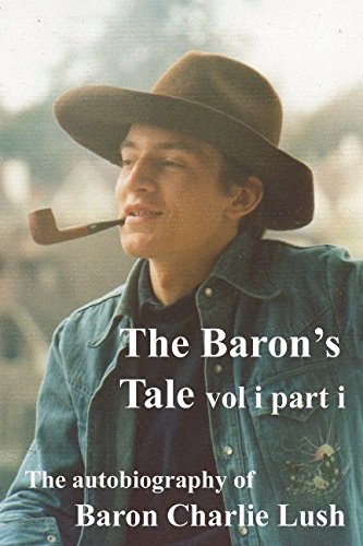 Download The Baron's Tale vol i part i: The Autobiography of Baron Charlie Lush pdf epub