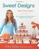 Sweet Designs: Bake It, Craft It, Style It-