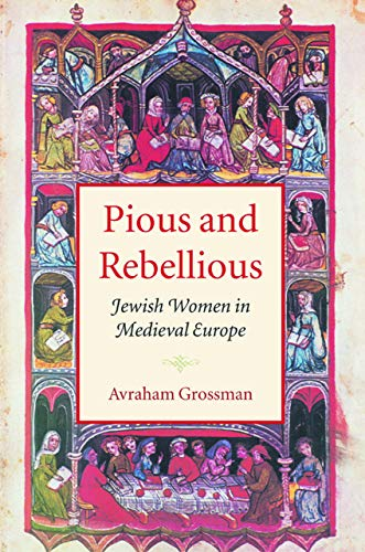 Pious and Rebellious: Jewish Women in Medieval Europe (Tauber Institute for the Study of European Jewry)