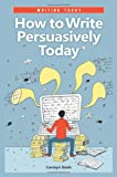 How to Write Persuasively Today, Carolyn Davis, 0313378371
