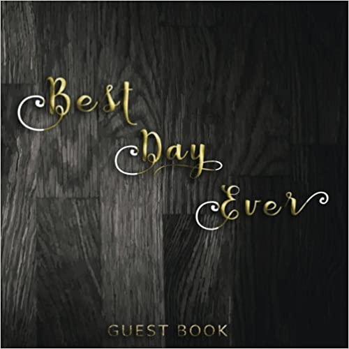 Book Best Day Ever Guest Book: Wedding Guest Book Rustic, 8.25 x 8.25, 120 Blank Autograph Pages (Wedding Keepsake Journal Notebook)(Vol 1)