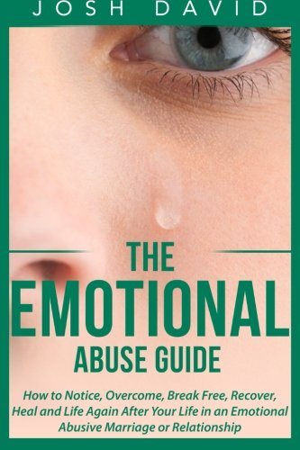 Download The Emotional Abuse Guide: How to Notice, Overcome, Break Free, Recover, Heal and Life Again After Your Life in an Emotional Abusive Marriage or Relationship PDF