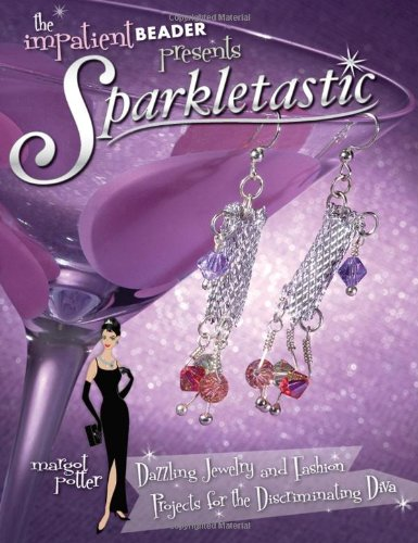 Sparkletastic: 50 Dazzling Jewelry and Fashion Projects for the Discriminating Diva (Impatient Beader) ebook