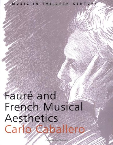 Fauré and French Musical Aesthetics (Music in the Twentieth Century) by Carlo Caballero Arnold Whittall