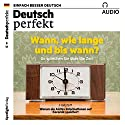 Deutsch perfekt Audio. 8/2017: Deutsch lernen Audio - Wann, wie lange und bis wann? Audiobook by  Deutsch perfekt Redaktion Narrated by  div.