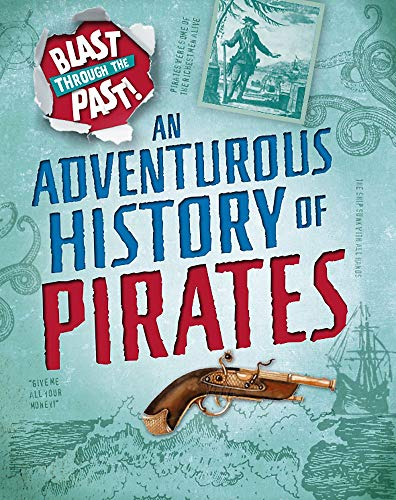 (An Adventurous History of Pirates (Blast Through the Past))