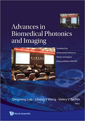 Advances in Biomedical Photonics and Imaging: Proceedings of the 6th International Conference on Photonics and Imaging in Biology and Medicine Pibm 2007 Wuhan, P R China, 4-6 November 2007