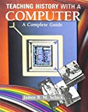 Teaching History with a Computer : A Complete Guide for College Professors, Schick, James B., 0925065323