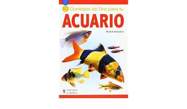 50 Consejos de oro para tu acuario (Spanish Edition): Peter Hiscock: 9788425518072: Amazon.com: Books